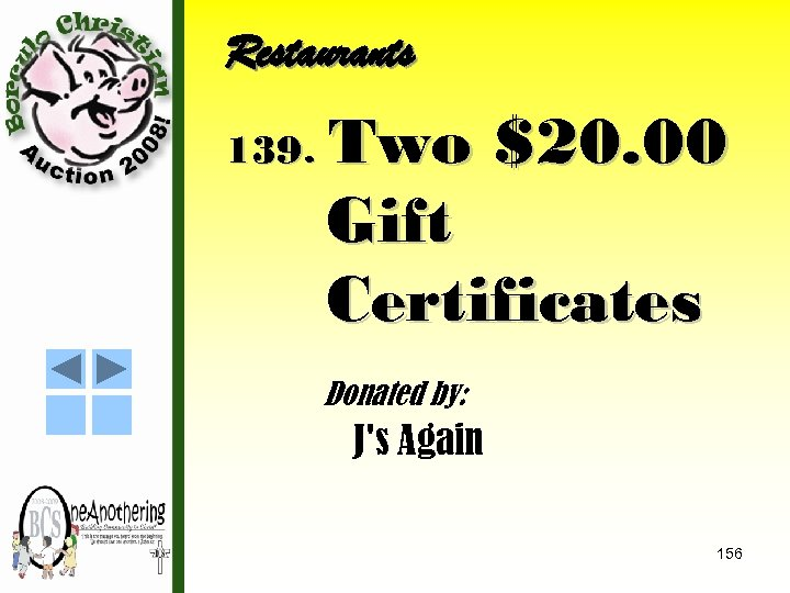 Restaurants 139. Two $20. 00 Gift Certificates Donated by: J's Again 156