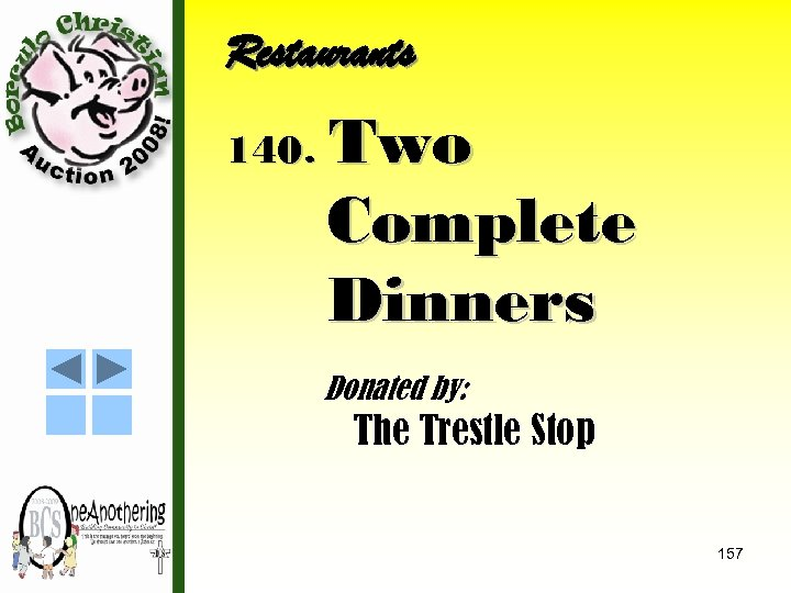 Restaurants 140. Two Complete Dinners Donated by: The Trestle Stop 157