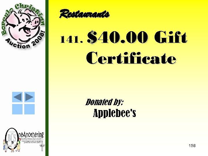 Restaurants 141. $40. 00 Gift Certificate Donated by: Applebee's 158