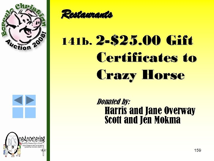 Restaurants 141 b. 2 -$25. 00 Gift Certificates to Crazy Horse Donated by: Harris