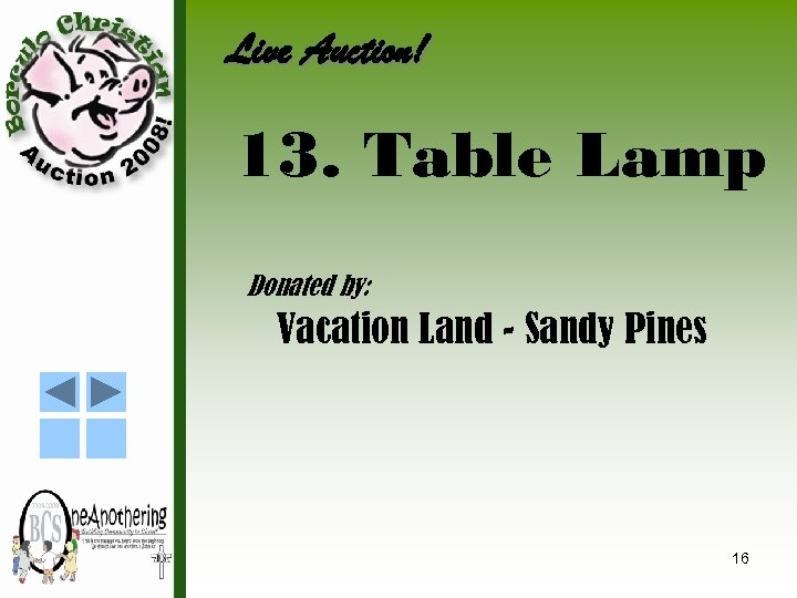 Live Auction! 13. Table Lamp Donated by: Vacation Land - Sandy Pines 16