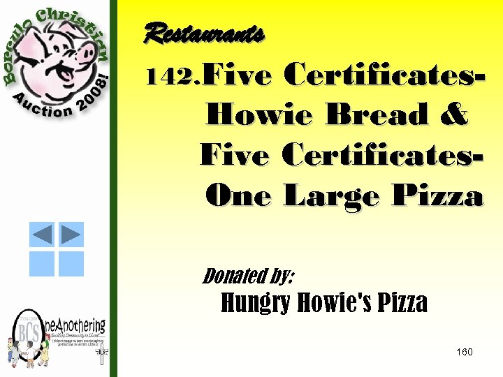 Restaurants 142. Five Certificates. Howie Bread & Five Certificates. One Large Pizza Donated by: