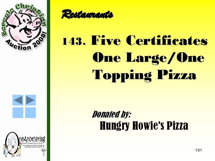 Restaurants 143. Five Certificates One Large/One Topping Pizza Donated by: Hungry Howie's Pizza 161