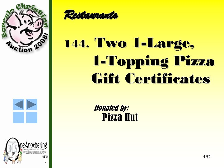 Restaurants 144. Two 1 -Large, 1 -Topping Pizza Gift Certificates Donated by: Pizza Hut