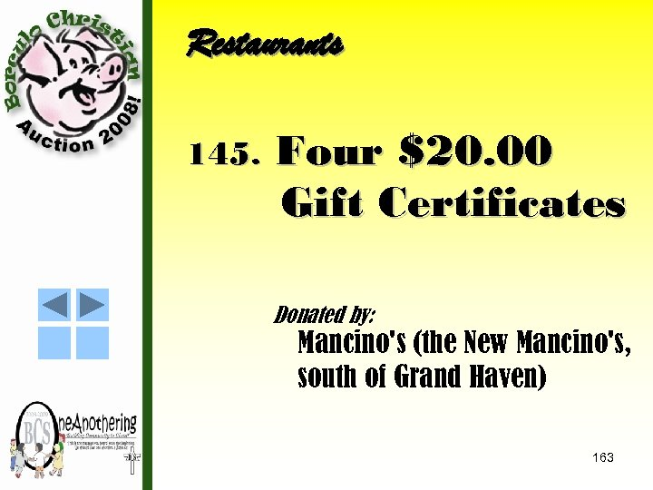 Restaurants 145. Four $20. 00 Gift Certificates Donated by: Mancino's (the New Mancino's, south