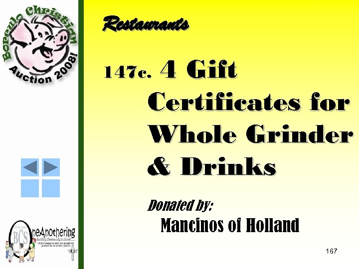 Restaurants 4 Gift Certificates for Whole Grinder & Drinks 147 c. Donated by: Mancinos