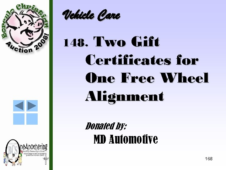 Vehicle Care Two Gift Certificates for One Free Wheel Alignment 148. Donated by: MD