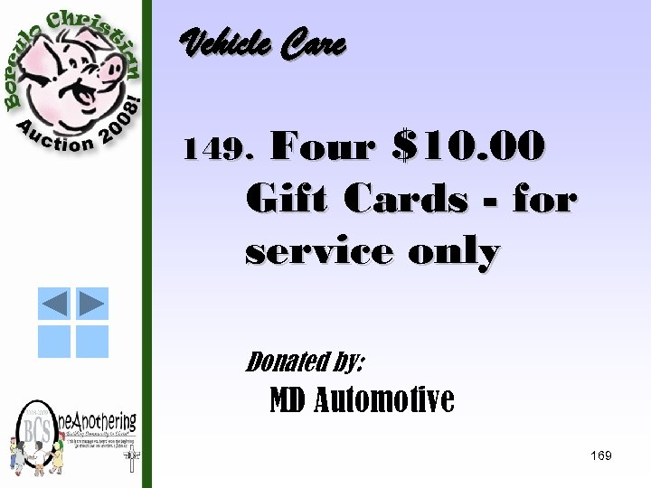 Vehicle Care Four $10. 00 Gift Cards - for service only 149. Donated by: