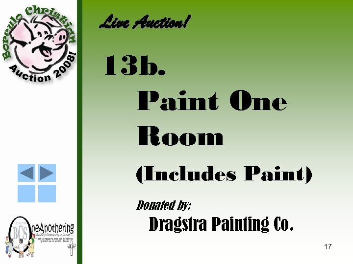 Live Auction! 13 b. Paint One Room (Includes Paint) Donated by: Dragstra Painting Co.