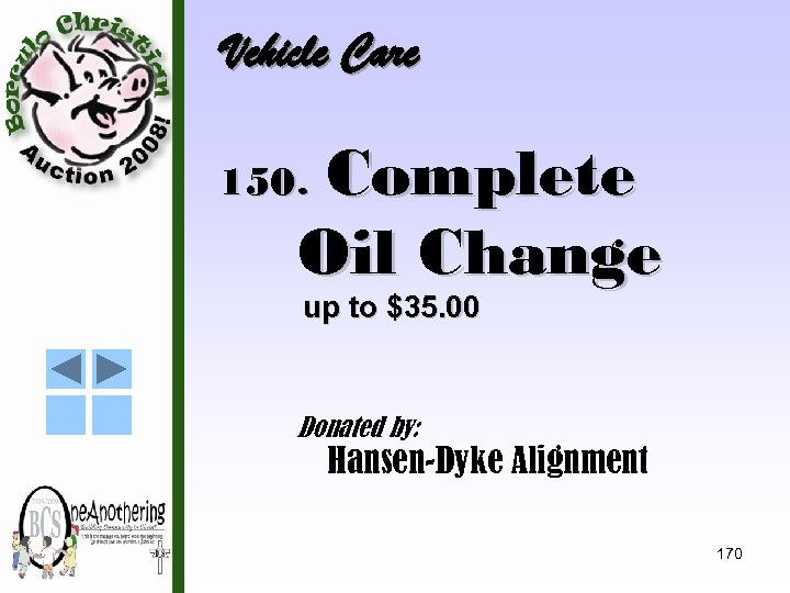 Vehicle Care Complete Oil Change 150. up to $35. 00 Donated by: Hansen-Dyke Alignment