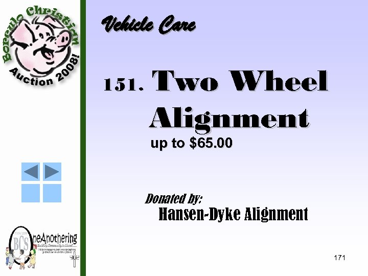 Vehicle Care 151. Two Wheel Alignment up to $65. 00 Donated by: Hansen-Dyke Alignment