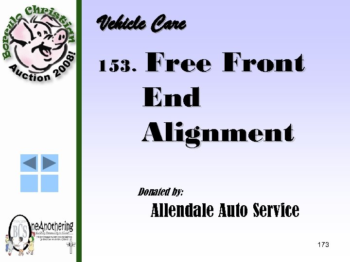 Vehicle Care 153. Free Front End Alignment Donated by: Allendale Auto Service 173