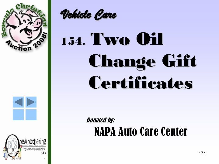 Vehicle Care 154. Two Oil Change Gift Certificates Donated by: NAPA Auto Care Center