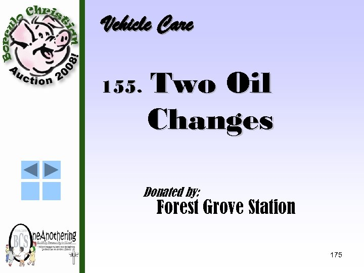Vehicle Care 155. Two Oil Changes Donated by: Forest Grove Station 175