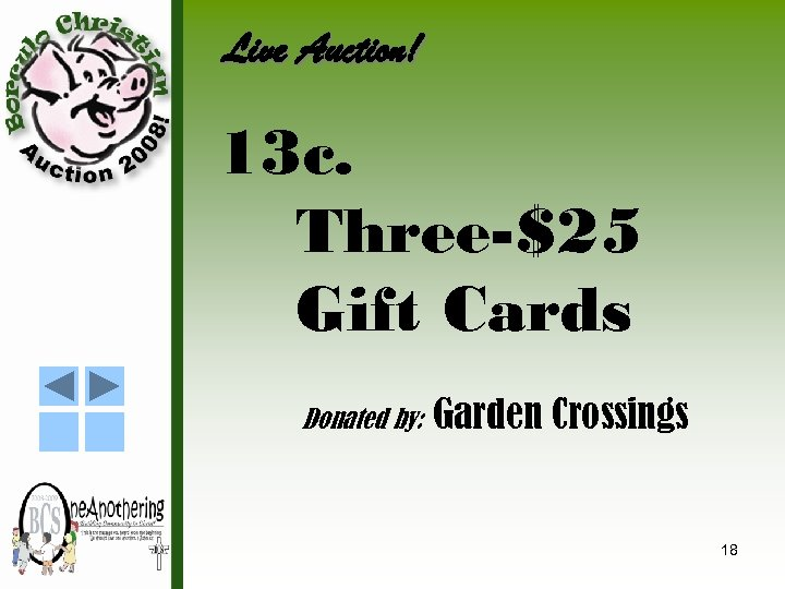 Live Auction! 13 c. Three-$25 Gift Cards Donated by: Garden Crossings 18