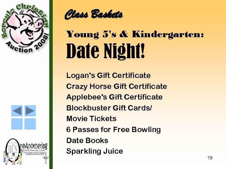 Class Baskets Young 5's & Kindergarten: Date Night! Logan's Gift Certificate Crazy Horse Gift