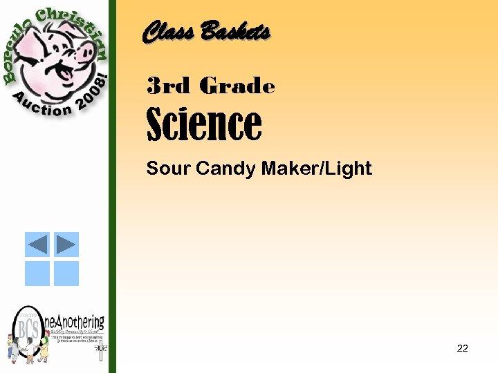 Class Baskets 3 rd Grade Science Sour Candy Maker/Light 22