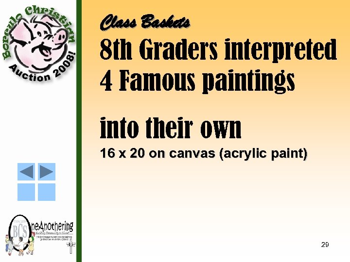 Class Baskets 8 th Graders interpreted 4 Famous paintings into their own 16 x