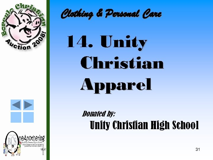 Clothing & Personal Care 14. Unity Christian Apparel Donated by: Unity Christian High School
