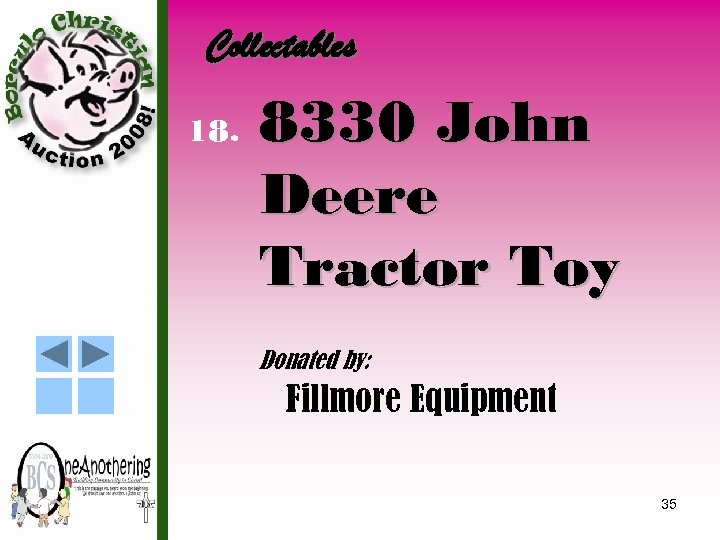 Collectables 18. 8330 John Deere Tractor Toy Donated by: Fillmore Equipment 35