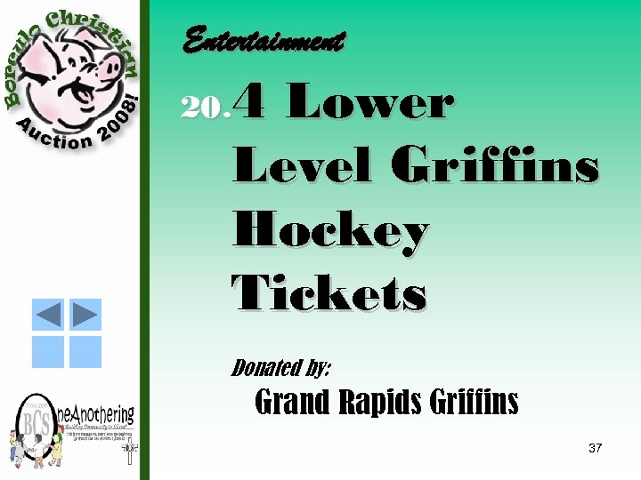 Entertainment 4 Lower Level Griffins Hockey Tickets 20. Donated by: Grand Rapids Griffins 37