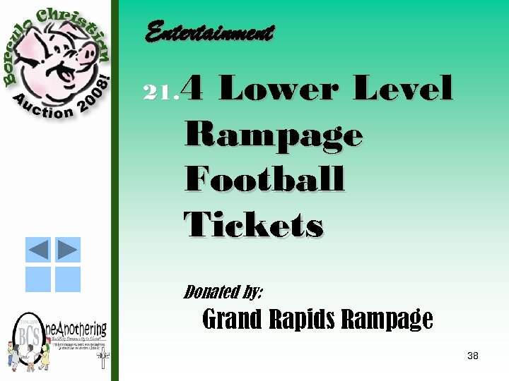 Entertainment 4 Lower Level Rampage Football Tickets 21. Donated by: Grand Rapids Rampage 38