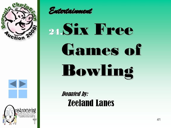 Entertainment Six Free Games of Bowling 24. Donated by: Zeeland Lanes 41