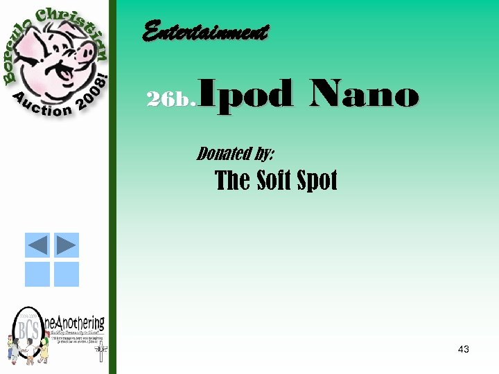 Entertainment Ipod Nano 26 b. Donated by: The Soft Spot 43