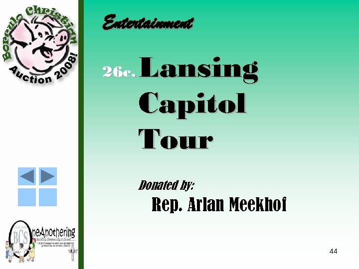 Entertainment 26 c. Lansing Capitol Tour Donated by: Rep. Arlan Meekhof 44