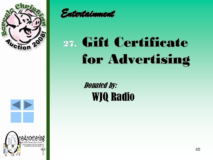 Entertainment 27. Gift Certificate for Advertising Donated by: WJQ Radio 45