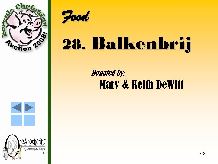 Food 28. Balkenbrij Donated by: Marv & Keith De. Witt 46
