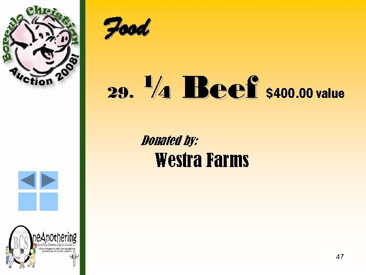 Food 29. ¼ Beef $400. 00 value Donated by: Westra Farms 47