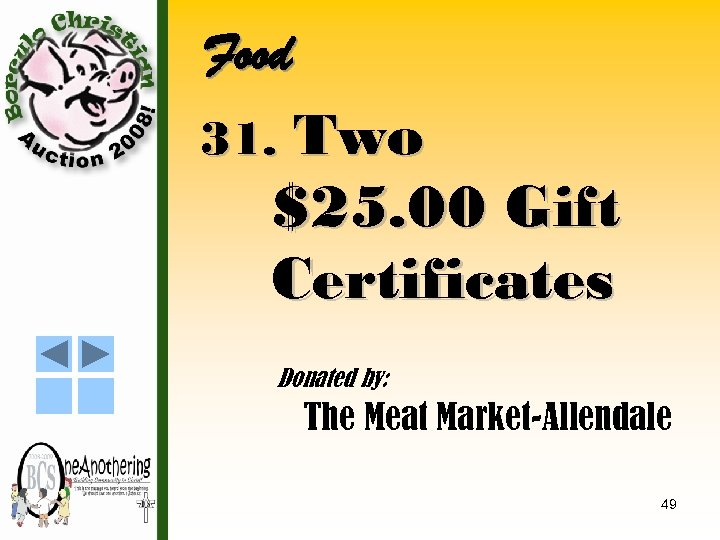 Food 31. Two $25. 00 Gift Certificates Donated by: The Meat Market-Allendale 49