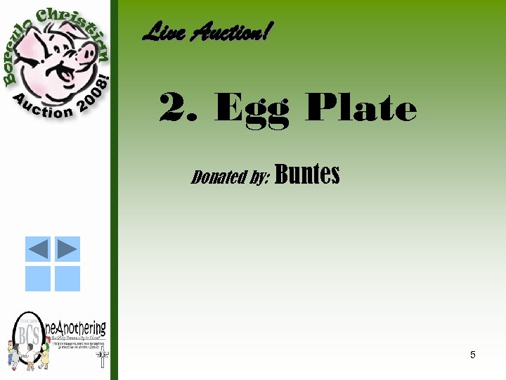 Live Auction! 2. Egg Plate Donated by: Buntes 5