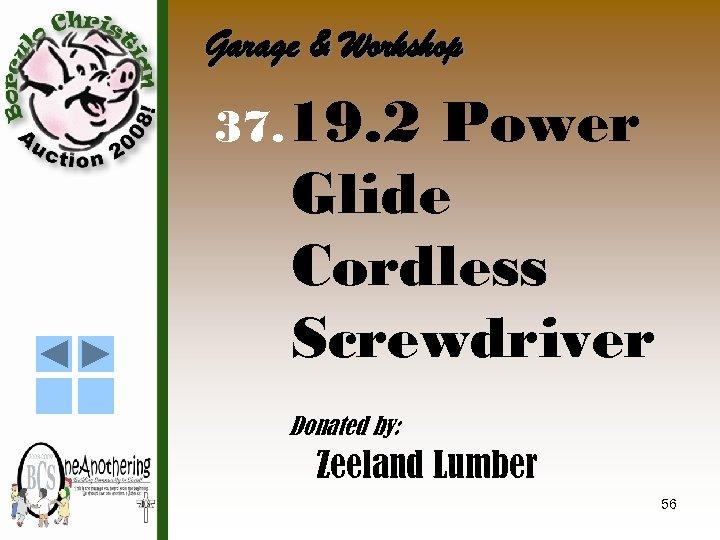 Garage & Workshop 37. 19. 2 Power Glide Cordless Screwdriver Donated by: Zeeland Lumber