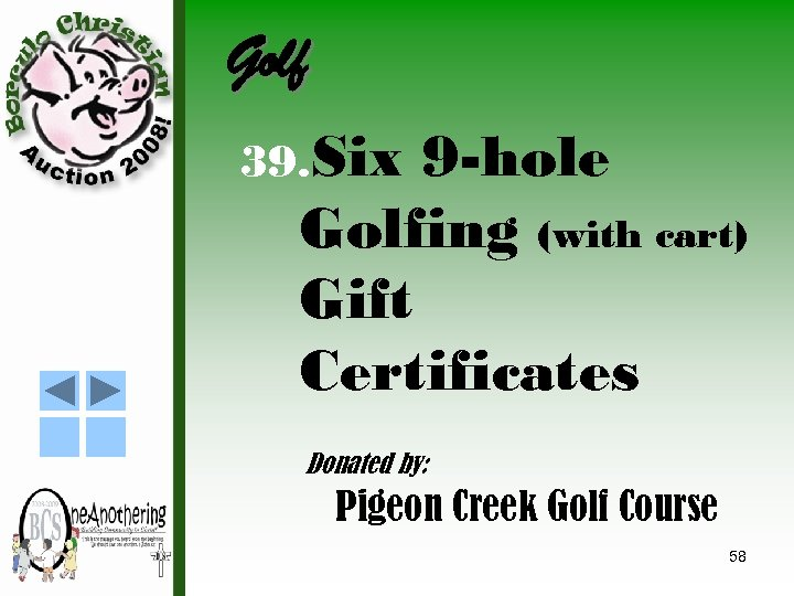 Golf 39. Six 9 -hole Golfing (with cart) Gift Certificates Donated by: Pigeon Creek