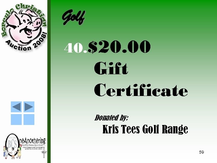 Golf 40. $20. 00 Gift Certificate Donated by: Kris Tees Golf Range 59