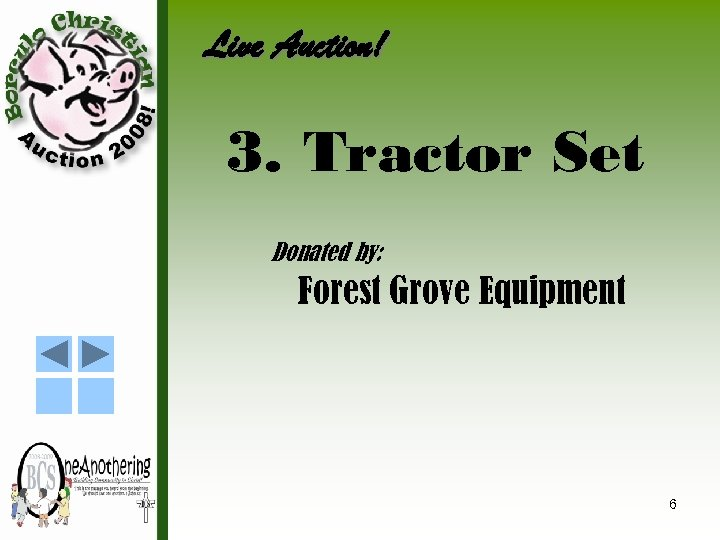 Live Auction! 3. Tractor Set Donated by: Forest Grove Equipment 6