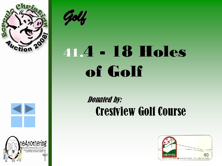Golf 41. 4 - 18 Holes of Golf Donated by: Crestview Golf Course 60