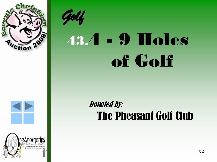 Golf 43. 4 - 9 Holes of Golf Donated by: The Pheasant Golf Club