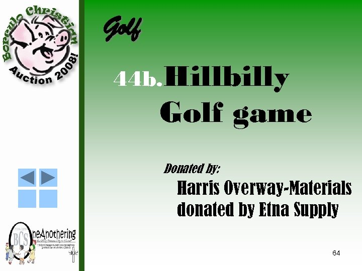 Golf 44 b. Hillbilly Golf game Donated by: Harris Overway-Materials donated by Etna Supply