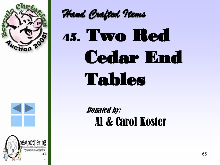 Hand Crafted Items 45. Two Red Cedar End Tables Donated by: Al & Carol