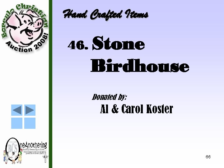 Hand Crafted Items 46. Stone Birdhouse Donated by: Al & Carol Koster 66