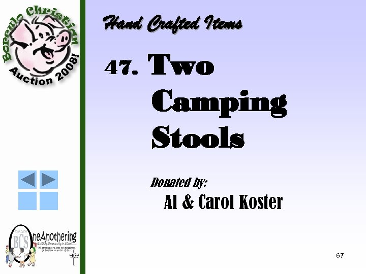 Hand Crafted Items 47. Two Camping Stools Donated by: Al & Carol Koster 67