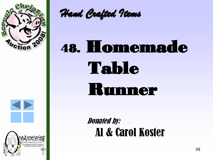Hand Crafted Items 48. Homemade Table Runner Donated by: Al & Carol Koster 68