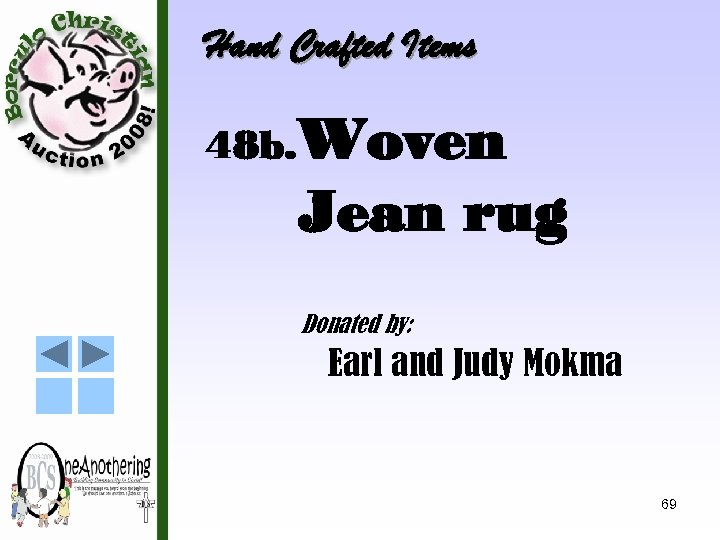 Hand Crafted Items 48 b. Woven Jean rug Donated by: Earl and Judy Mokma
