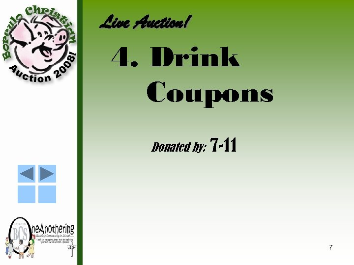 Live Auction! 4. Drink Coupons Donated by: 7 -11 7