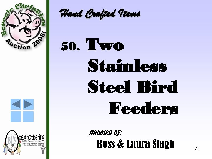 Hand Crafted Items 50. Two Stainless Steel Bird Feeders Donated by: Ross & Laura