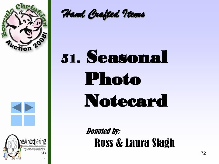 Hand Crafted Items 51. Seasonal Photo Notecard Donated by: Ross & Laura Slagh 72