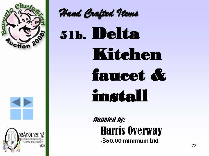 Hand Crafted Items 51 b. Delta Kitchen faucet & install Donated by: Harris Overway